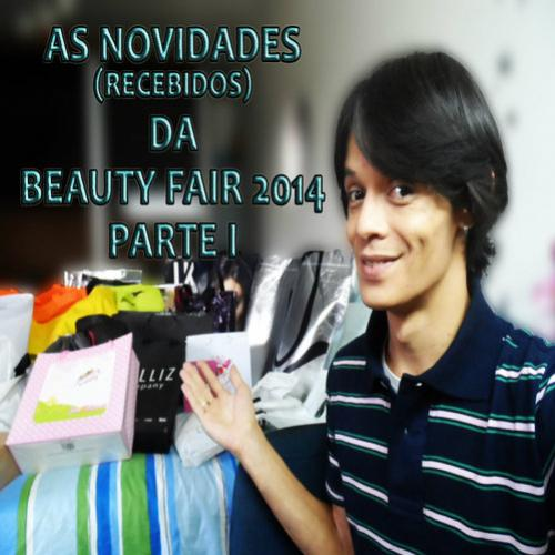 As novidades (Recebidos) da Beauty Fair 2014 – Vídeo Parte I