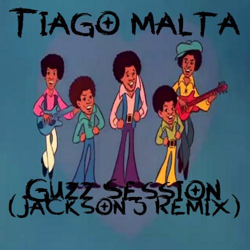 Tiago Malta - Guzz Session (Jackson 5 Remix)