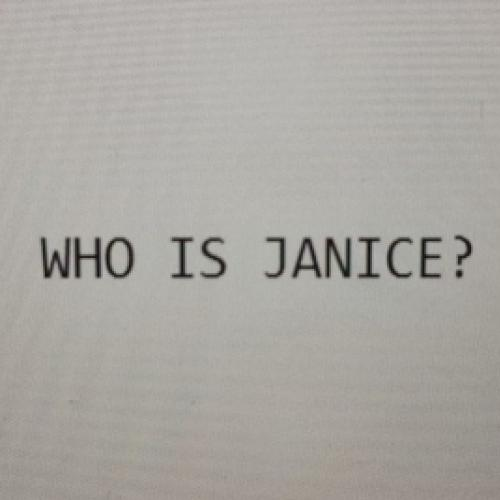 Who is Janice?