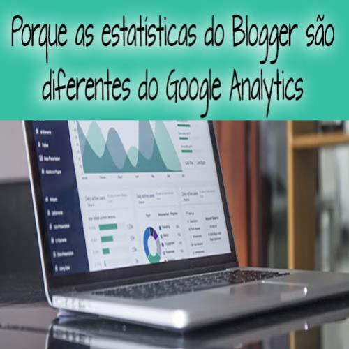 Porque as estatísticas do Blogger são diferentes do Google Analytics