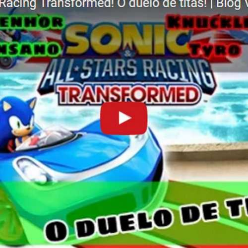 Novo vídeo! Sonic & All-Star Racing Transformed. O Duelo de titãs