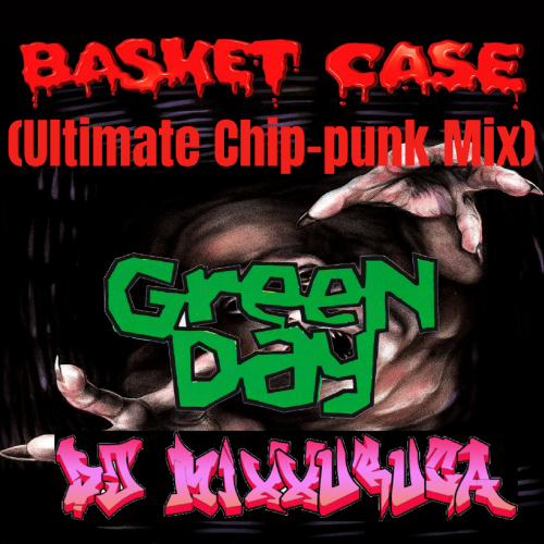 Green Day vs DJ MixXxuruca - Basket Case (Ultimate Chip-punk Mix)