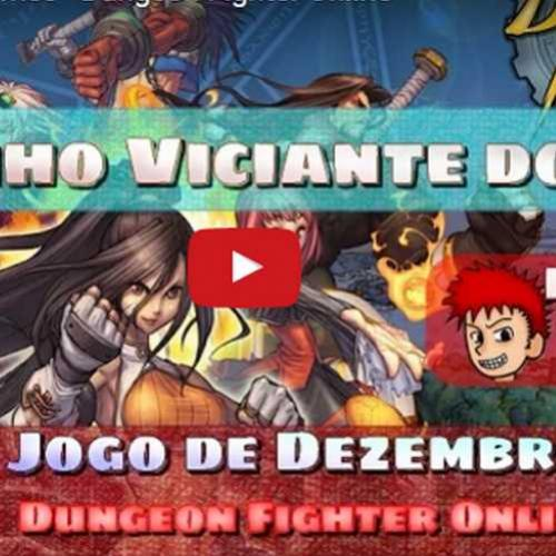 Novo vídeo! Joguinho viciante do mês - Dungeon Fighter Online