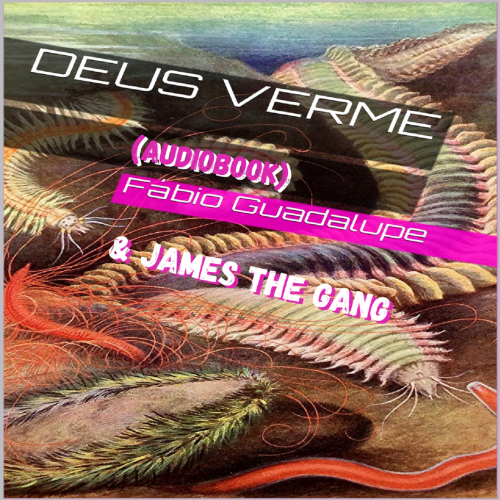 DSN319 - Fabio Guadalupe & James The Gang - Deus Verme (audiobook)