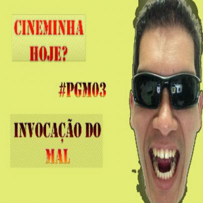 INVOCAçÂO DO MAL – CINEHJ – PGM03