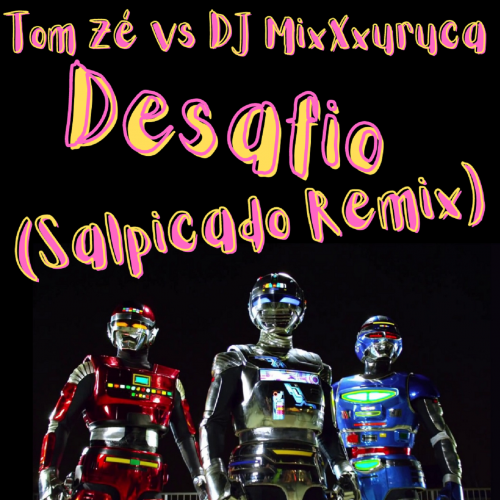 Tom Zé vs DJ MixXxuruca - Desafio (Salpicado Remix)
